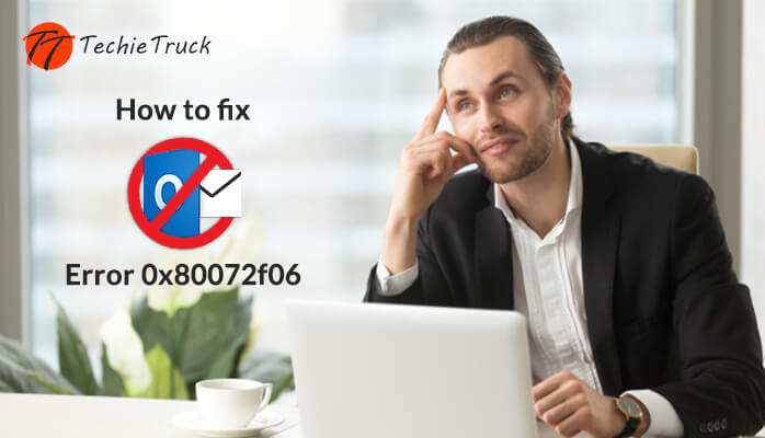 How to fix Outlook Unknown Error 0x80072F06? : Techie Truck