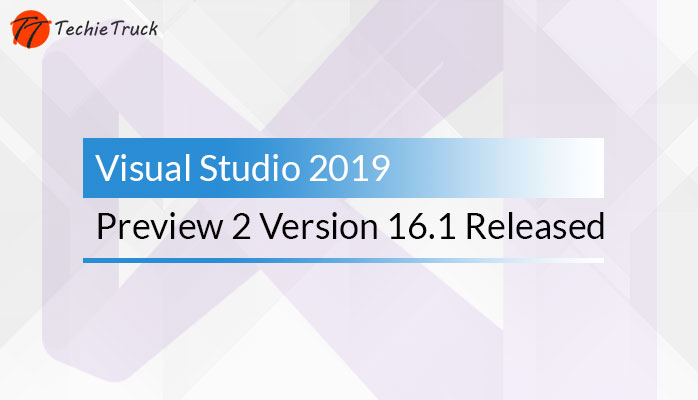 Visual Studio 2019 Preview 2 Version 16.1 Released