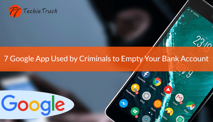 7 Google App Used by Criminals to Empty Your Bank Account