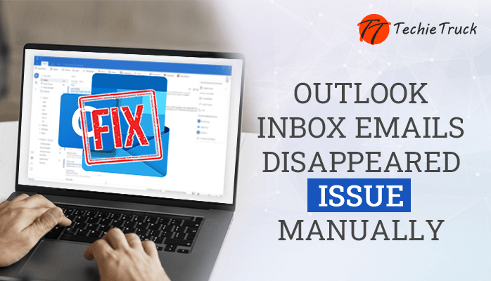 Fix: The Outlook Inbox Emails Disappeared Issue Manually